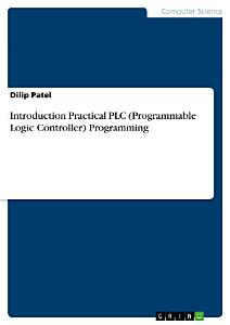 Introduction Practical PLC  Programmable Logic Controller  Programming PDF