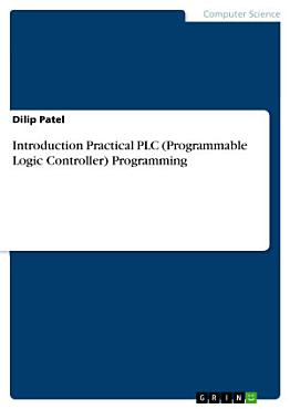 Introduction Practical PLC  Programmable Logic Controller  Programming PDF