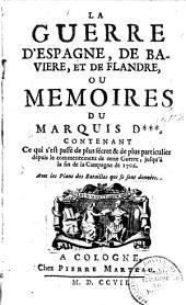 La guerre d'Espagne, de Bavière et de Flandre ou Mémoires du Marquis D***.