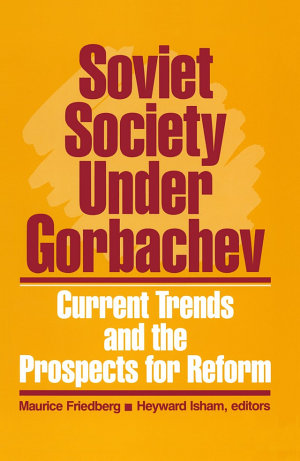 Soviet Society Under Gorbachev: Current Trends and the Prospects for Change