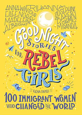 Good Night Stories for Rebel Girls  100 Immigrant Women Who Changed the World