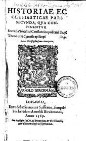 Historiae Ecclesiasticae Pars ...: Qva Continentvr Socratis Scolastici Constantinopolitani lib. 7. Theodoriti Cyrensis episcopi lib. 5, Volume 2