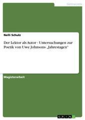 """Der Lektor als Autor - Untersuchungen zur Poetik von Uwe Johnsons """"Jahrestagen"""""""