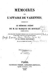 Mémoires sur l'affaire de Varennes, comprenant le mémoire inédit de M. le Marquis de Bouillé(comte Louis)...et le précis historique de M. le comte de Valory