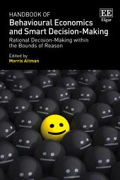Handbook of Behavioural Economics and Smart Decision-Making: Rational Decision-Making within the Bounds of Reason