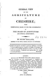 General View of the Agriculture of Cheshire: With Observations Drawn Up for the Consideration of the Board of Agriculture and Internal Improvement