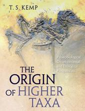 The Origin of Higher Taxa: Palaeobiological, Developmental, and Ecological Perspectives