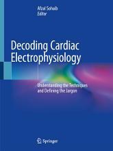 Decoding Cardiac Electrophysiology PDF