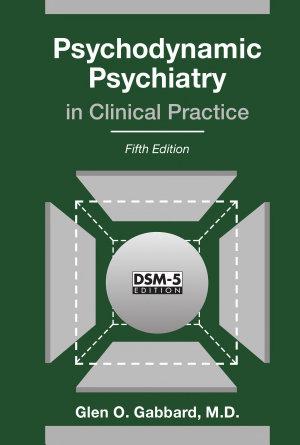 Psychodynamic Psychiatry in Clinical Practice  Fifth Edition