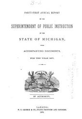 Annual Report of the Superintendent of Public Instruction of the State of Michigan: With Accompanying Documents, for the Year. 1877, Volume 1877