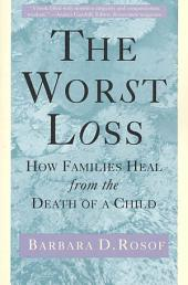 The Worst Loss: How Families Heal from the Death of a Child