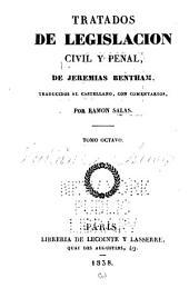 Tratados de legislasion civil y penal: Volumen 8