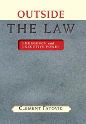 Outside the Law: Emergency and Executive Power