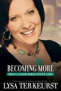 Becoming More Than a Good Bible Study Girl Book