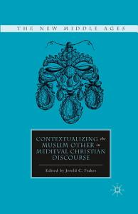 Contextualizing the Muslim Other in Medieval Christian Discourse PDF