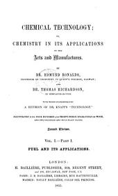 Chemical Technology; Or, Chemistry in Its Applications to the Arts and Manufactures: Fuel and its applications. pt. 3-5. Acids, alkalies and salts, by Thomas Richardson and Henry Watts