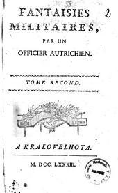 Préjugés militaires, par un officier autrichien. Tome premier [-Tome second]: Fantaisies militaires, par un officier autrichien, Volume2