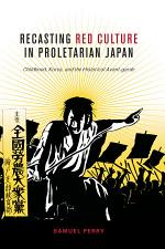 Recasting Red Culture in Proletarian Japan
