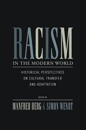 Racism in the Modern World: Historical Perspectives on Cultural Transfer and Adaptation