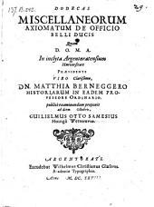 Dodecas miscellaneorum axiomatum de officio belli ducis; resp. Guilielmus Otto Samesius