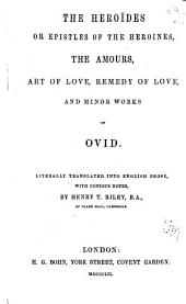 The Heroides: Or Epistles of the Heroines, The Amours, Art of Love, Remedy of Love and Minor Works of Ovid