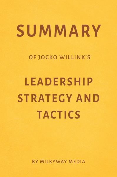 Download Summary of Jocko Willink   s Leadership Strategy and Tactics by Milkyway Media Book