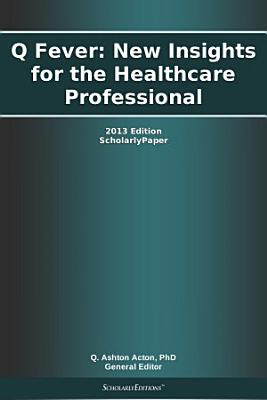Q Fever  New Insights for the Healthcare Professional  2013 Edition PDF