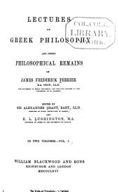 Lectures on Greek Philosophy and Other Philosophical Remains: Volume 1