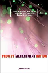 Project Management Nation: Tools, Techniques, and Goals for the New and Practicing IT Project Manager