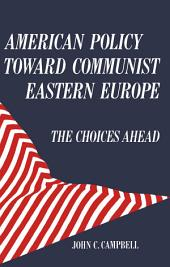 American policy toward Communist Eastern Europe: The choices ahead