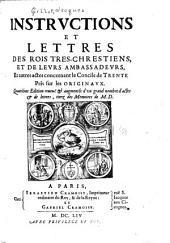 Instrvctions et lettres des rois tres-chrestiens, et de levrs ambassadevrs, et autres actes concernant le Concile de Trente: Pris sur les originavx
