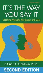 It's the Way You Say It: Becoming Articulate, Well-spoken, and Clear, Edition 2