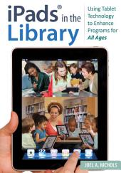iPads® in the Library: Using Tablet Technology to Enhance Programs for All Ages: Using Tablet Technology to Enhance Programs for All Ages