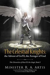 The Celestial Knights: the Advent of Go'El, the Avenger of God: The Chronicles of Razi'El the Angel, Book 1