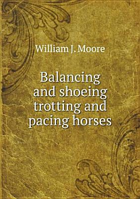 Balancing and shoeing trotting and pacing horses