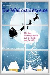 Die Weihnachtsreise - Ein Weihnachtsmärchen.: Wunschkind, Pia und Pit erleben ein unvergessliches Weihnachtsfest