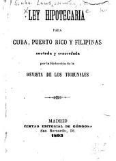 Ley hipotecaria para Cuba, Puerto Rico y Filipinas: anotada y concordada por la redacción de la Revista de los tribunales