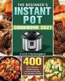 The Beginner's Instant Pot Cookbook 2021