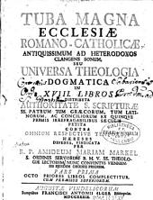 Tuba magna ecclesiae Romano-Catholicae: seu universa theologia, Volume 1