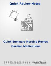 Quick Summary Nursing Review: Cardiac Medications: Quickly Review Various Effects of Cardiac Medications