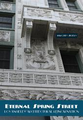 Eternal Spring Street: Los Angeles Architectural Reincarnation: The Reinvention of Downtown Los Angeles