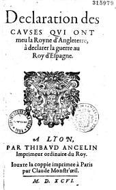 Déclaration des causes qui ont meu la royne d'Angleterre à déclarer la guerre au roy d'Espagne. [Signé : R. Essex, C. Howard]