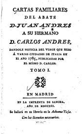 Cartas familiares ... a su hermano D. Carlos Andres, dandole noticia del viage que hizo a varias ciudades de Italian en el año (1785-1791)