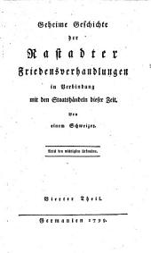 Geheime Geschichte der Rastadter Friedensverhandlungen in Verbindung mit den Staatshändeln dieser Zeit: Nebst den wichtigsten Urkunden. 4