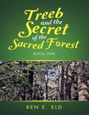Treeb and the Secret of the Sacred Forest  Book One