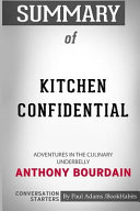 Summary Of Kitchen Confidential Adventures In The Culinary Underbelly By Anthony Bourdain Conversation Starters