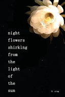 Night Flowers Shirking from the Light of the Sun