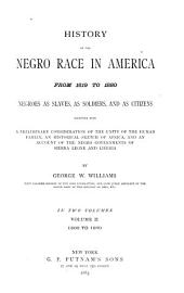 History of the Negro Race in America from 1619 to 1880: Negroes as Slaves, as Soldiers, and as Citizens; Together with a Preliminary Consideration of the Unity of the Human Family, an Historical Sketch of Africa, and an Account of the Negro Governments of Sierra Leone and Liberia, Volume 2