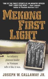 Mekong First Light: An Infantry Platoon Leader in Vietnam