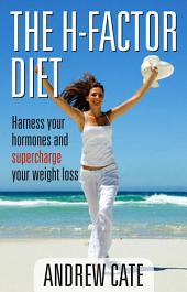 The H Factor Diet: Harness Your Hormones and Supercharge Your Weight Loss